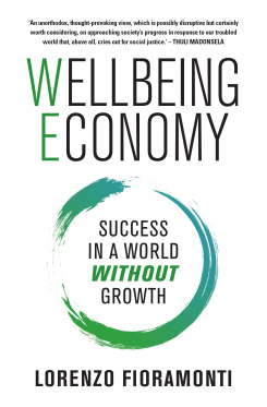 WELLBEING ECONOMY: Success in a World Without Growth (Macmillan, 2017)